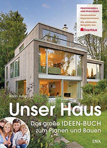 Unser Haus: Das große IDEEN-BUCH zum Planen und Bauen: Karin Jung .